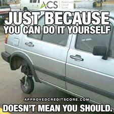 Just because you can do it yourself doesnt mean you should